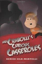 Mrs Crabolli's Curious Casseroles by Denise Silk-Martelli