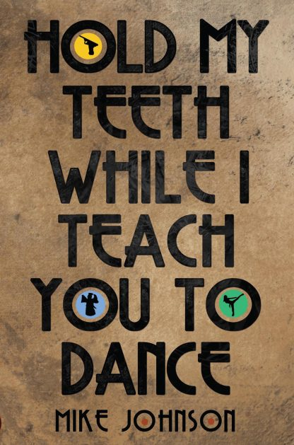 Hold My Teeth While I Teach You To Dance by Mike Johnson