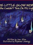 The Little Glow Worm Who Couldn't Turn On His Light by June Allen