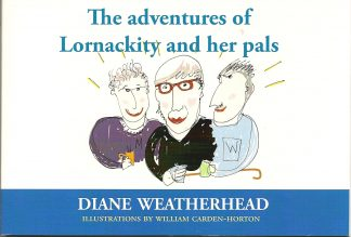 The Adventures of Lornackity and Her Pals by Diane Weatherhead
