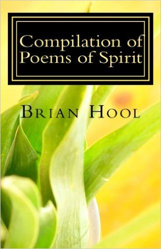 Compilation of Poems of Spirit by Brian Hool
