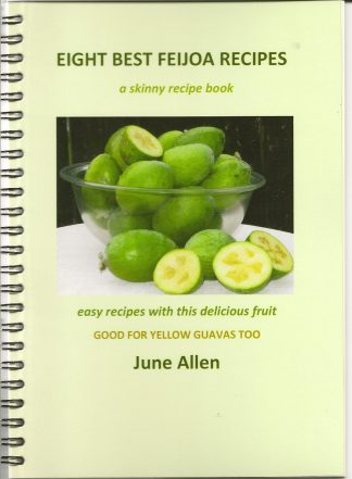 Eight Best Feijoa Recipes by June Allen