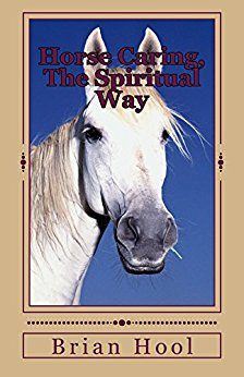 Horse Caring, The Spiritual Way by Brian Hool